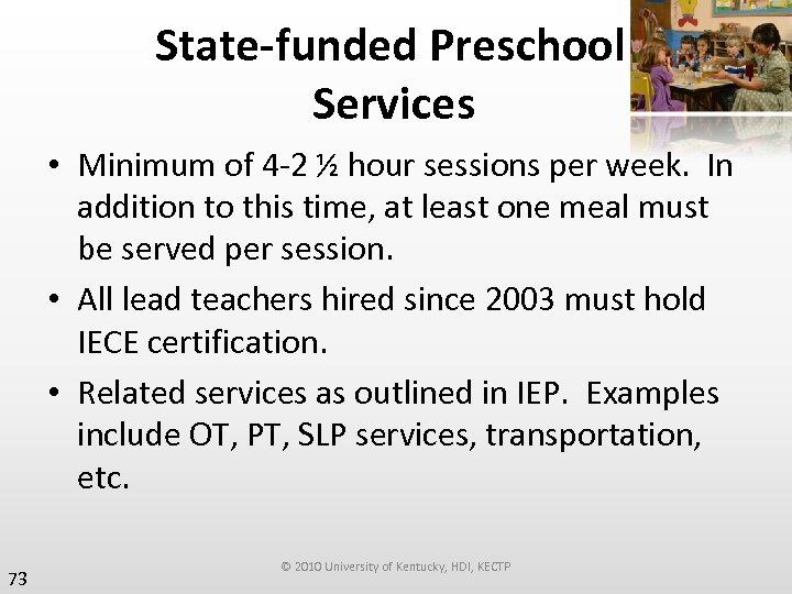 State-funded Preschool Services • Minimum of 4 -2 ½ hour sessions per week. In
