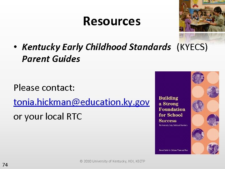 Resources • Kentucky Early Childhood Standards (KYECS) Parent Guides Please contact: tonia. hickman@education. ky.