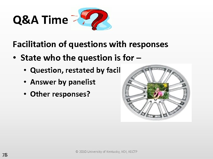 Q&A Time Facilitation of questions with responses • State who the question is for