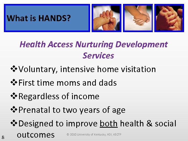 What is HANDS? 8 Health Access Nurturing Development Services v. Voluntary, intensive home visitation