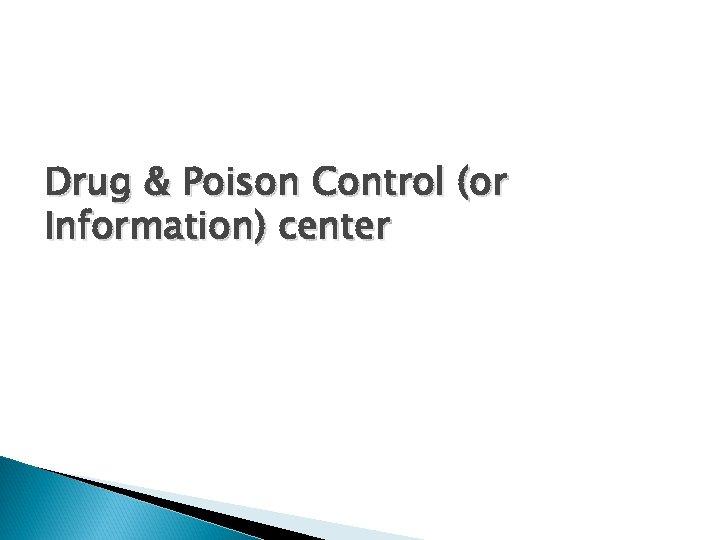 Drug & Poison Control (or Information) center
