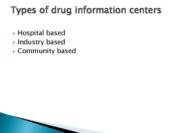 Types of drug information centers Hospital based Industry based Community based