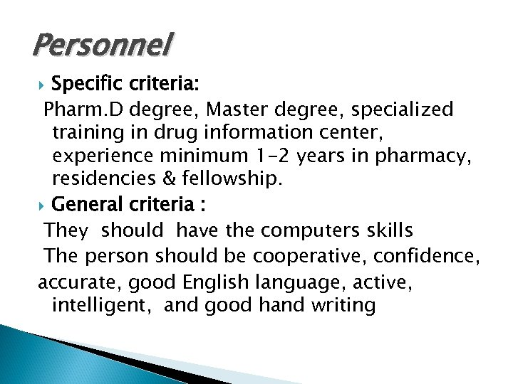 Personnel Specific criteria: Pharm. D degree, Master degree, specialized training in drug information center,