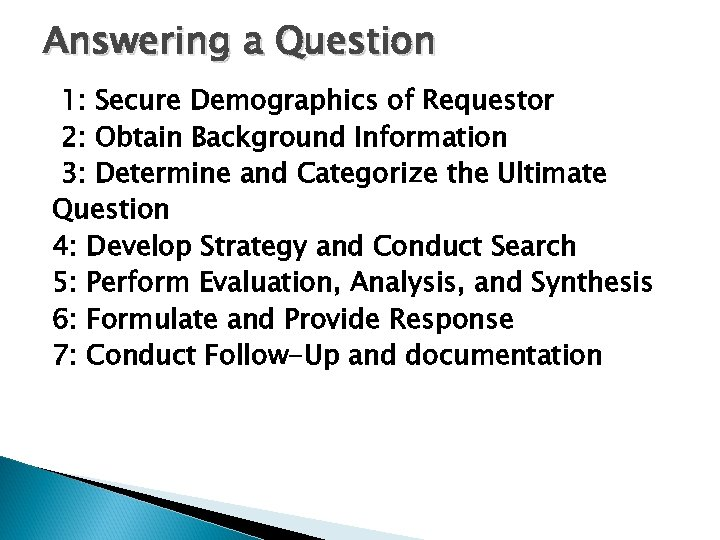 Answering a Question 1: Secure Demographics of Requestor 2: Obtain Background Information 3: Determine