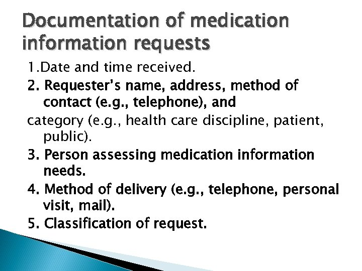 Documentation of medication information requests 1. Date and time received. 2. Requester's name, address,