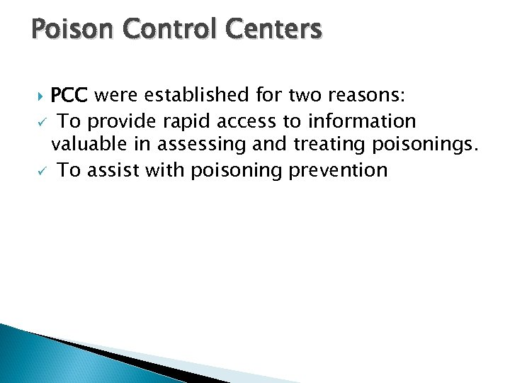 Poison Control Centers PCC were established for two reasons: ü To provide rapid access