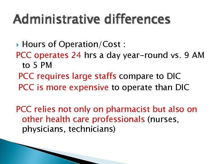 Administrative differences Hours of Operation/Cost : PCC operates 24 hrs a day year-round vs.