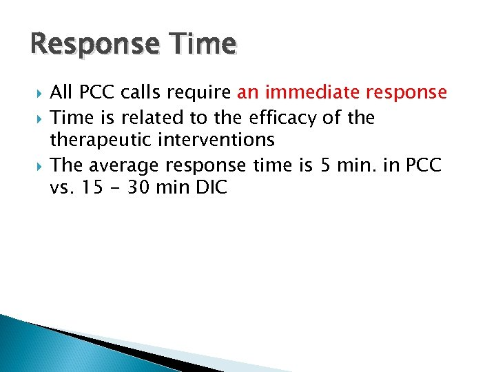 Response Time All PCC calls require an immediate response Time is related to the