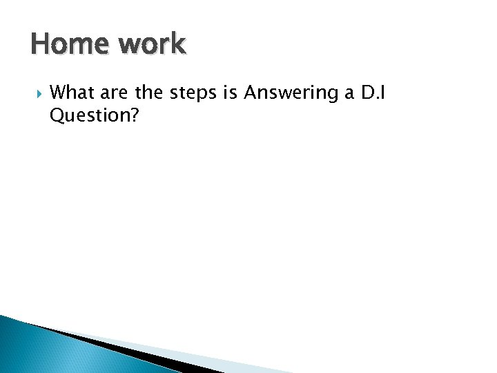 Home work What are the steps is Answering a D. I Question?