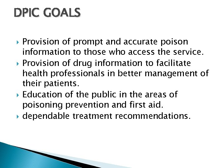 DPIC GOALS Provision of prompt and accurate poison information to those who access the