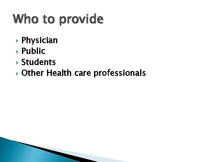 Who to provide Physician Public Students Other Health care professionals
