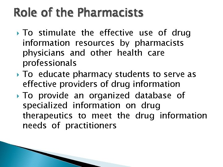 Role of the Pharmacists To stimulate the effective use of drug information resources by