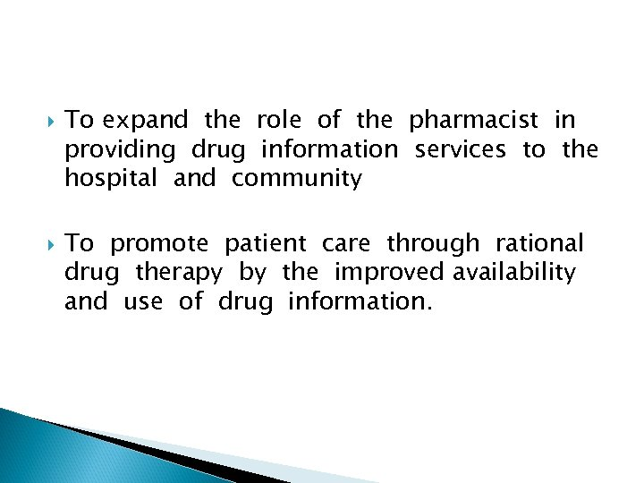 To expand the role of the pharmacist in providing drug information services to