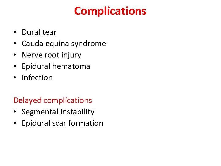 Complications • • • Dural tear Cauda equina syndrome Nerve root injury Epidural hematoma