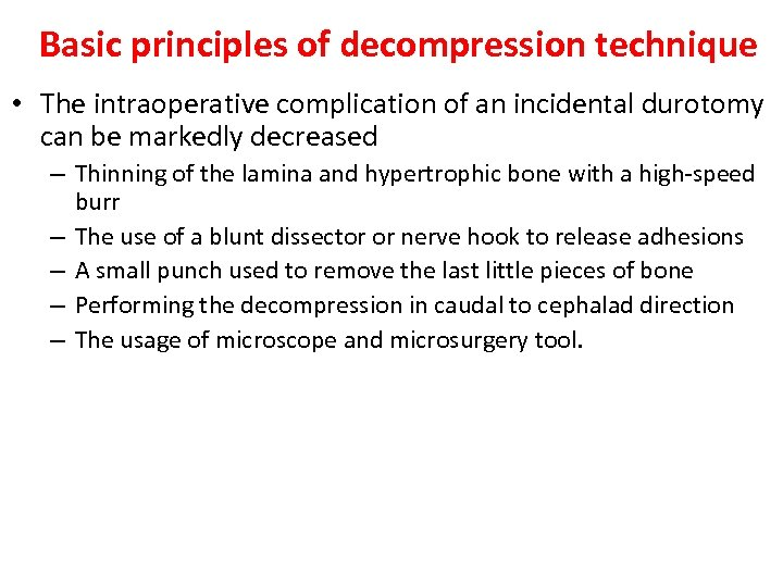 Basic principles of decompression technique • The intraoperative complication of an incidental durotomy can