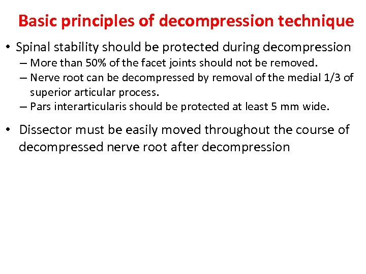 Basic principles of decompression technique • Spinal stability should be protected during decompression –