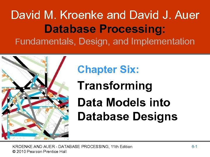 David M. Kroenke and David J. Auer Database Processing: Fundamentals, Design, and Implementation Chapter