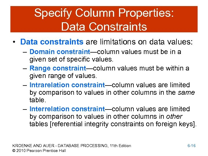 Specify Column Properties: Data Constraints • Data constraints are limitations on data values: –
