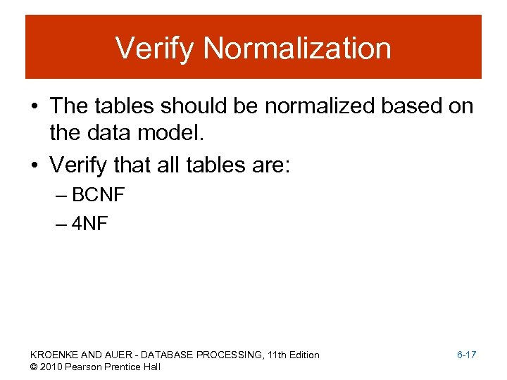 Verify Normalization • The tables should be normalized based on the data model. •