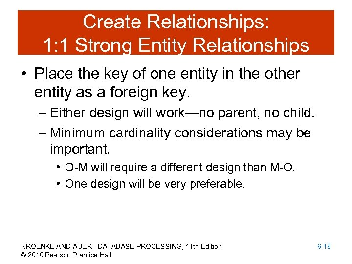 Create Relationships: 1: 1 Strong Entity Relationships • Place the key of one entity