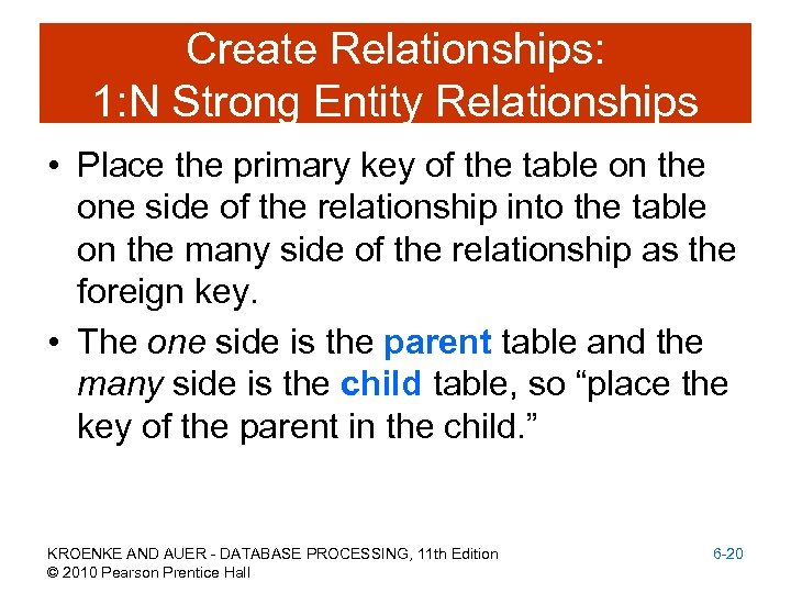 Create Relationships: 1: N Strong Entity Relationships • Place the primary key of the