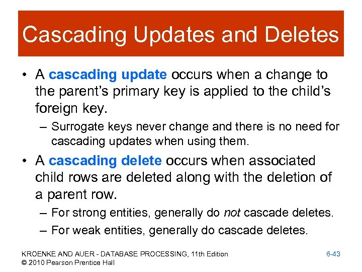 Cascading Updates and Deletes • A cascading update occurs when a change to the