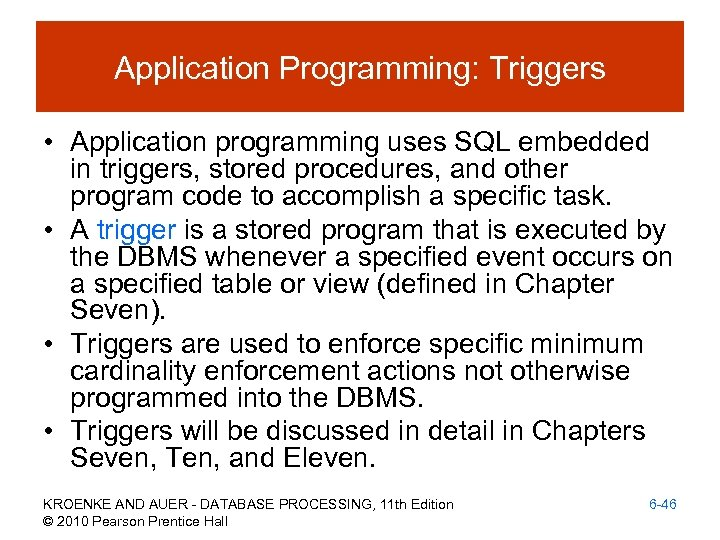 Application Programming: Triggers • Application programming uses SQL embedded in triggers, stored procedures, and