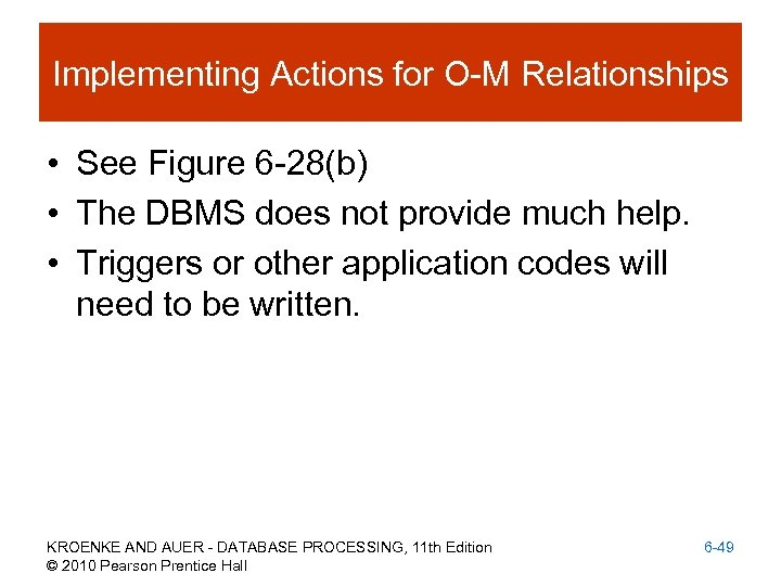 Implementing Actions for O-M Relationships • See Figure 6 -28(b) • The DBMS does
