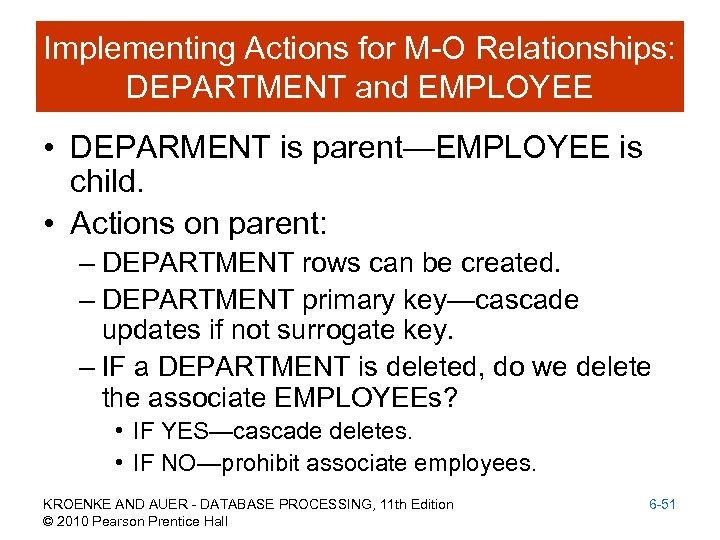 Implementing Actions for M-O Relationships: DEPARTMENT and EMPLOYEE • DEPARMENT is parent—EMPLOYEE is child.