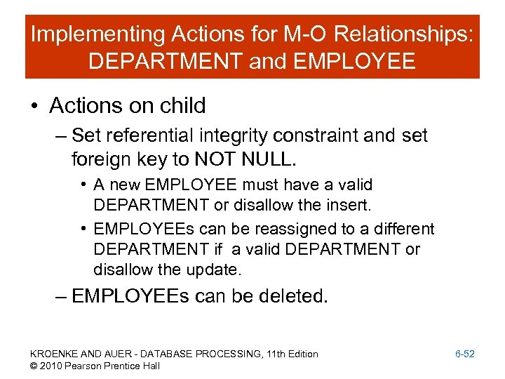 Implementing Actions for M-O Relationships: DEPARTMENT and EMPLOYEE • Actions on child – Set