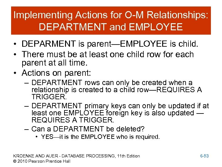 Implementing Actions for O-M Relationships: DEPARTMENT and EMPLOYEE • DEPARMENT is parent—EMPLOYEE is child.