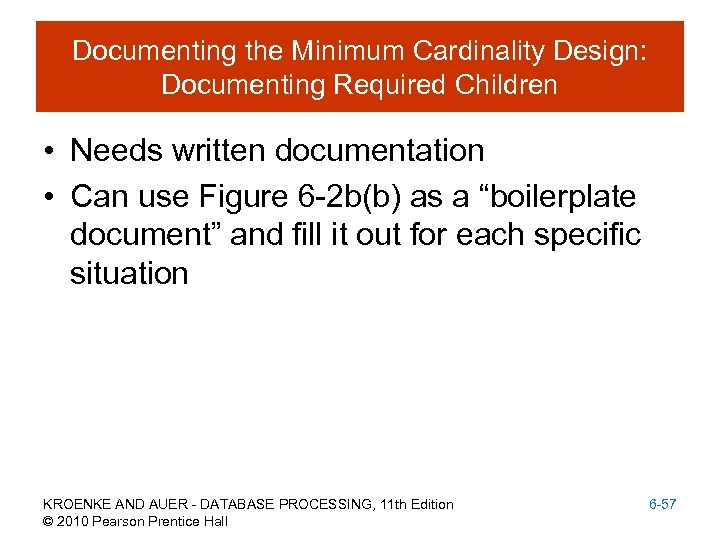 Documenting the Minimum Cardinality Design: Documenting Required Children • Needs written documentation • Can