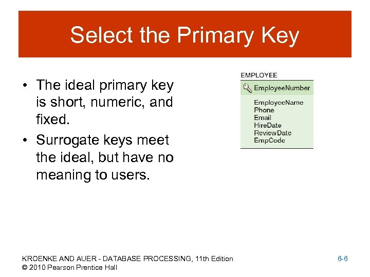 Select the Primary Key • The ideal primary key is short, numeric, and fixed.