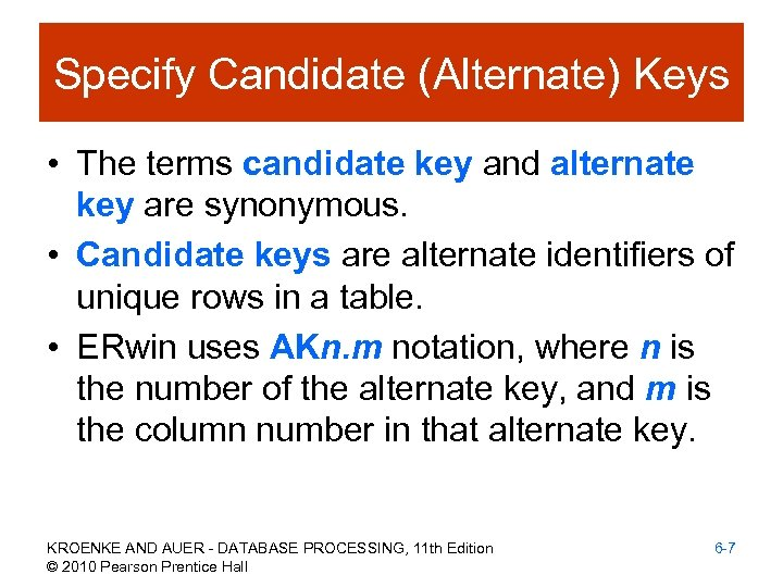 Specify Candidate (Alternate) Keys • The terms candidate key and alternate key are synonymous.
