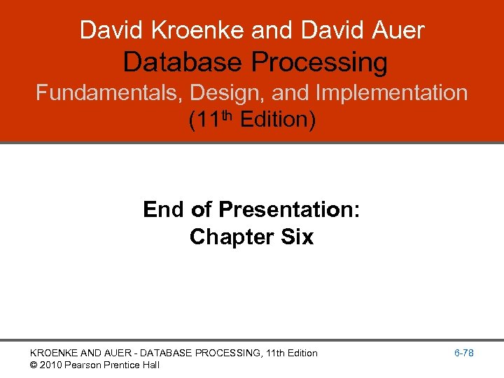 David Kroenke and David Auer Database Processing Fundamentals, Design, and Implementation (11 th Edition)
