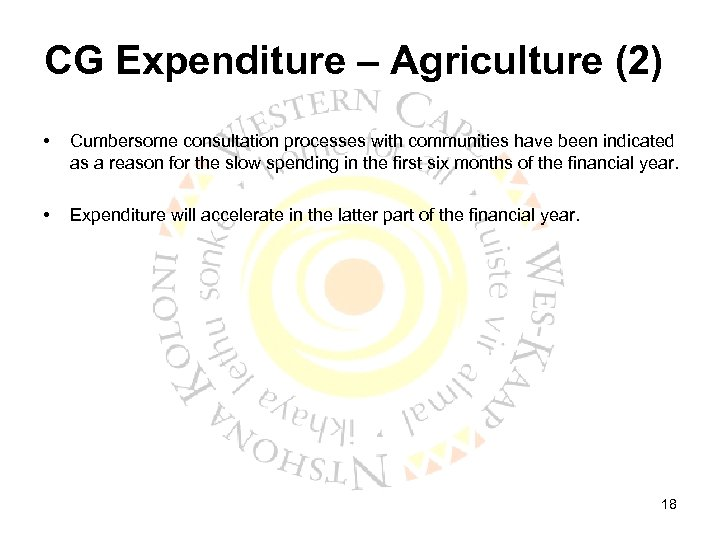 CG Expenditure – Agriculture (2) • Cumbersome consultation processes with communities have been indicated