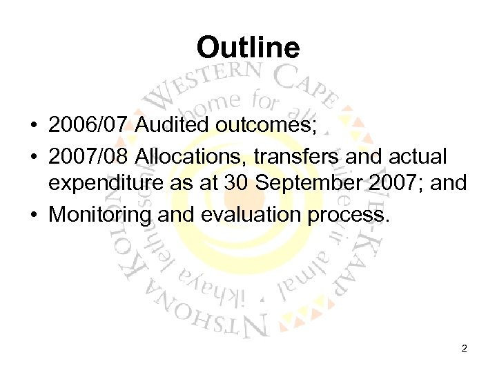 Outline • 2006/07 Audited outcomes; • 2007/08 Allocations, transfers and actual expenditure as at