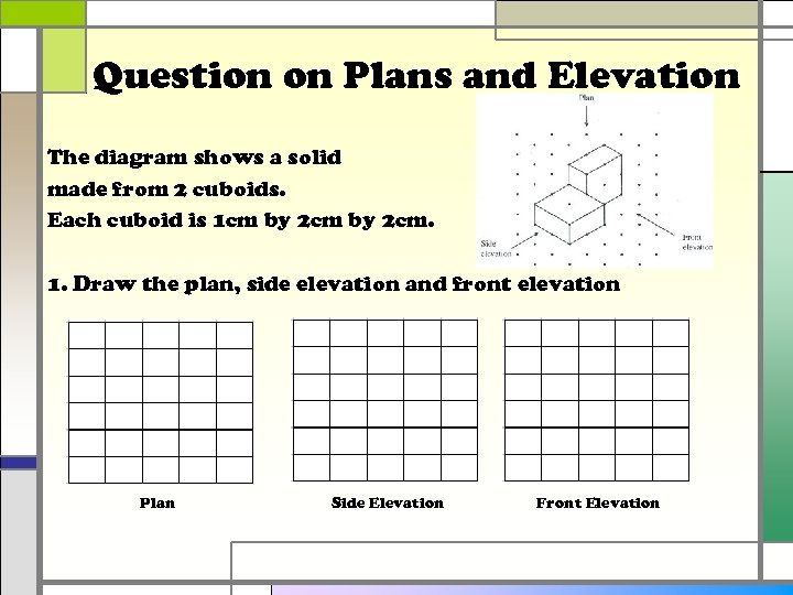 Question on Plans and Elevation The diagram shows a solid made from 2 cuboids.