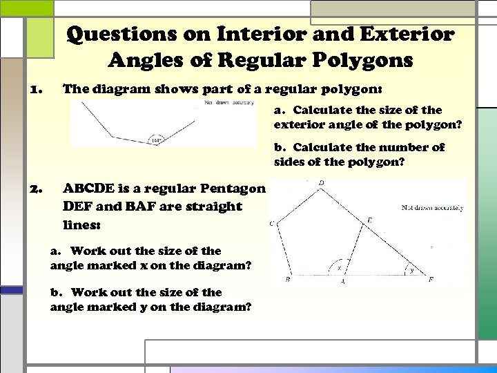 Questions on Interior and Exterior Angles of Regular Polygons 1. The diagram shows part