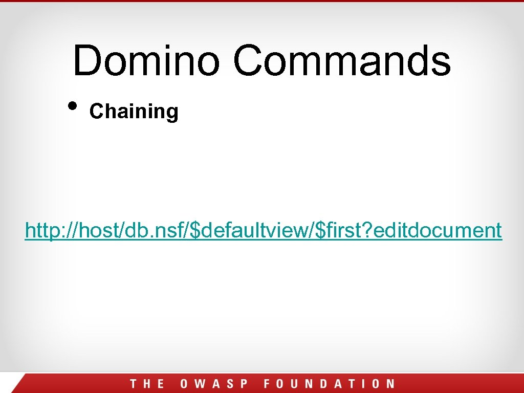 Domino Commands • Chaining http: //host/db. nsf/$defaultview/$first? editdocument