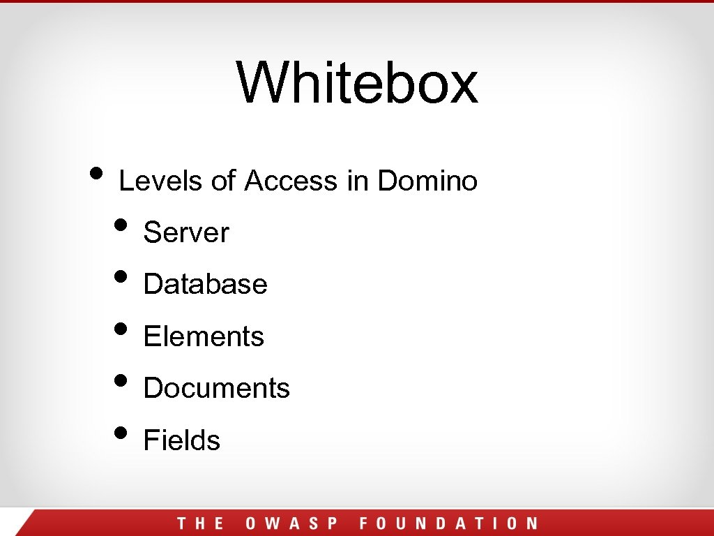 Whitebox • Levels of Access in Domino • Server • Database • Elements •