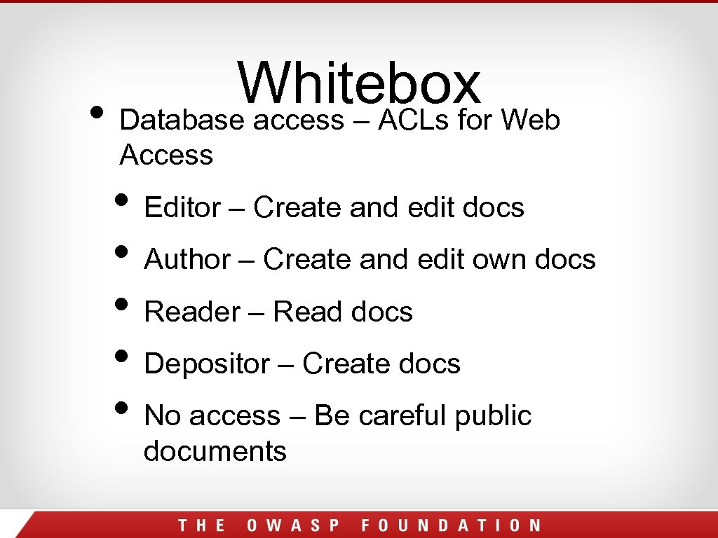 Whitebox Web • Database access – ACLs for Access • Editor – Create and