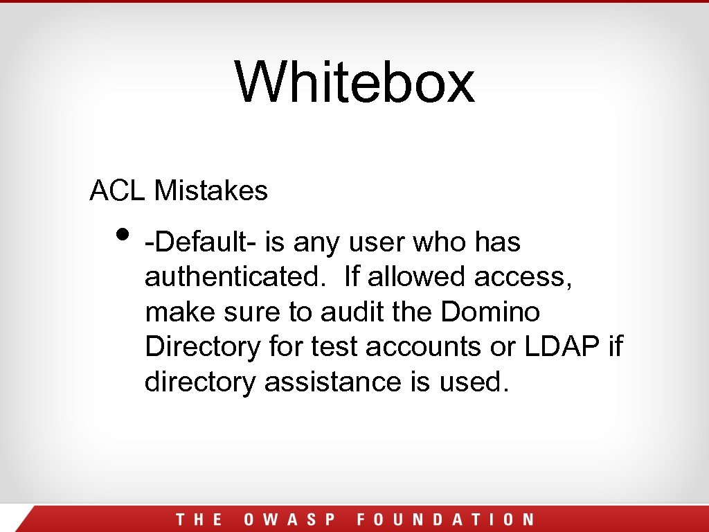 Whitebox ACL Mistakes • -Default- is any user who has authenticated. If allowed access,