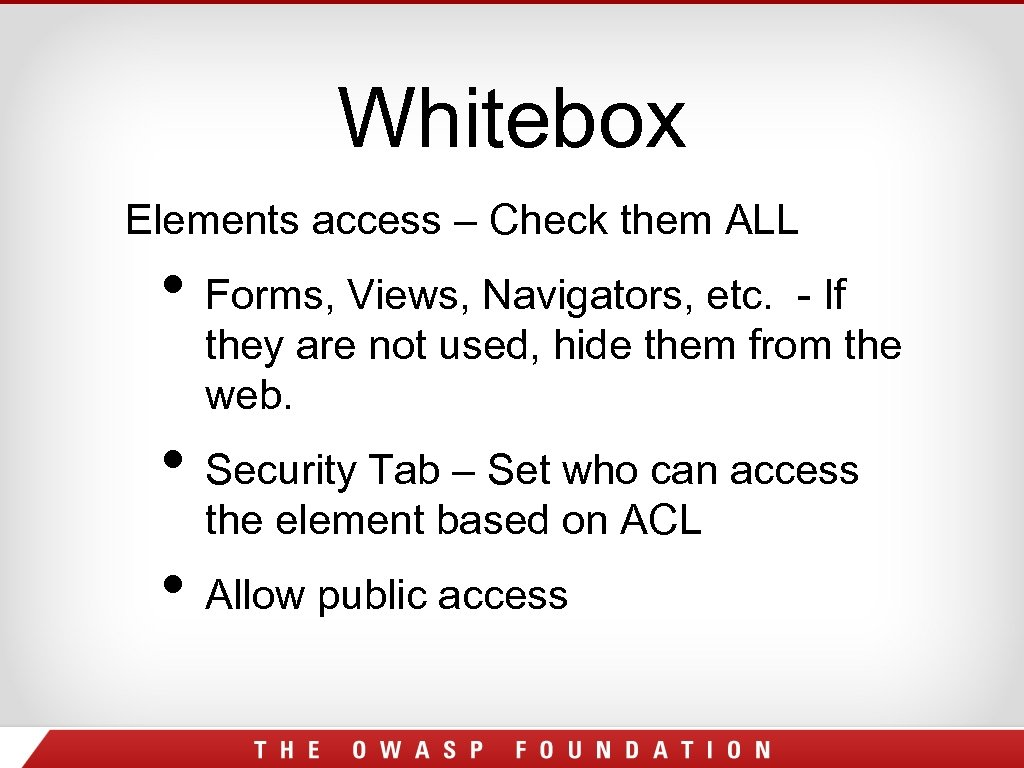Whitebox Elements access – Check them ALL • Forms, Views, Navigators, etc. - If