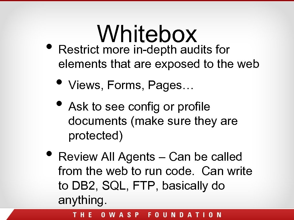 Whitebox for • Restrict more in-depth audits elements that are exposed to the web