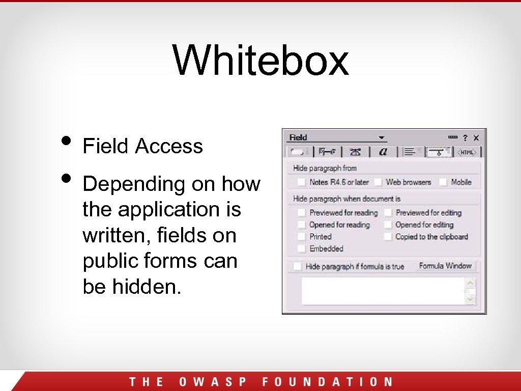 Whitebox • Field Access • Depending on how the application is written, fields on
