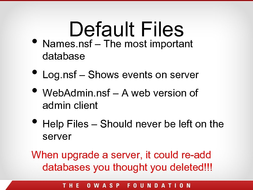 Default Files • Names. nsf – The most important database • Log. nsf –