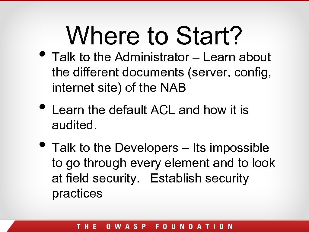 Where to Start? • Talk to the Administrator – Learn about the different documents