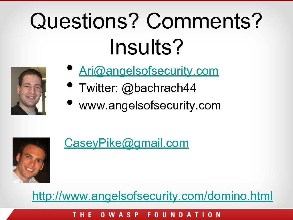 Questions? Comments? Insults? • Ari@angelsofsecurity. com • Twitter: @bachrach 44 • www. angelsofsecurity. com