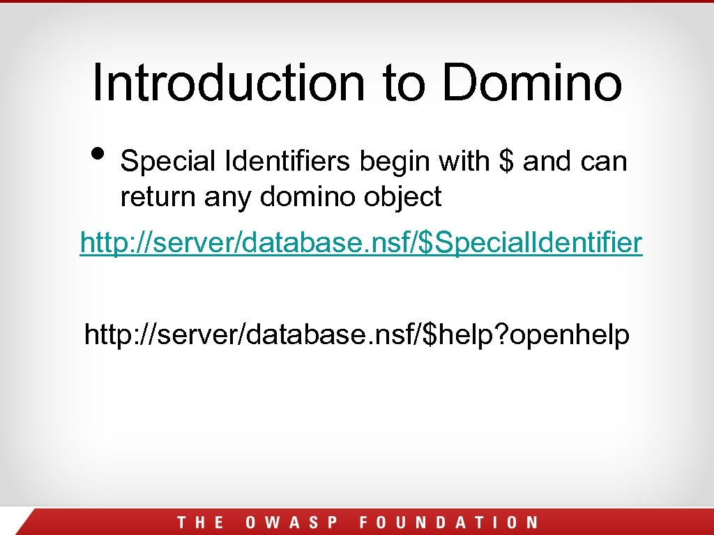 Introduction to Domino • Special Identifiers begin with $ and can return any domino